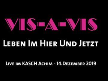 VIS-A-VIS - Leben Im Hier Und Jetzt - Live im KASCH (14.Dezember 2019)